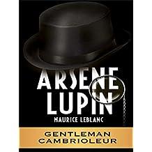 Arsene Lupin gentleman-cambrioleur (Edition Intégrale - Version Entièrement Illustrée) (French Edition)