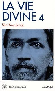 La Vie divine, tome 4 : La Connaissance et l'Ignorance par Sri Aurobindo