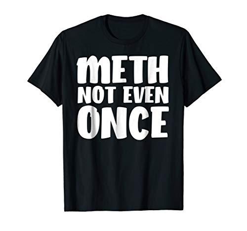 Funny Meth Not Even Once Meme Shirt - Methamphetamine