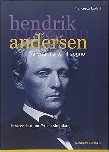 Book Hendrik Christian Andersen: la vita, l'arte, il sogno : la vicenda di un'artista singolare