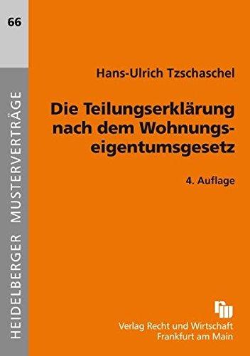 Die Teilungserklärung nach dem Wohnungseigentumsgesetz Broschüre – 25. Februar 2010 Hans-Ulrich Tzschaschel 3800542889 Privatrecht / BGB Wohnungseigentumsrecht (WER)