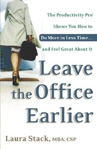 Leave the Office Earlier: The Productivity Pro Shows You How to Do More in Less Time...and Feel Great About It by [Stack, Laura]