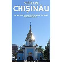 VISITARE CHISINAU: Un viaggio alla scoperta della capitale della Moldavia (Italian Edition)