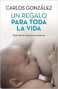 Un regalo para toda la vida: Guía de la lactancia materna: 2
