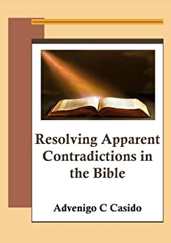 Resolving Apparent Contradictions in the Bible by [Casido, Advenigo C]