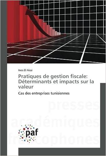 Livres Pratiques de gestion fiscale: Déterminants et impacts sur la valeur: Cas des entreprises tunisiennes pdf, epub ebook