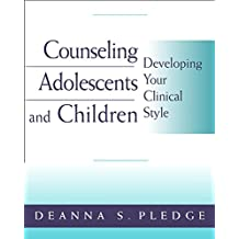 Counseling Adolescents and Children: Developing Your Clinical Style (PSY 663 Child and Adolescent Personality Assessment and Intervention)