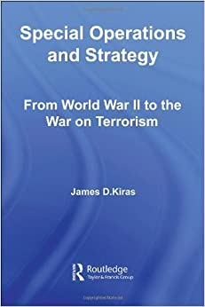 Special Operations and Strategy: From World War II to the War on Terrorism (Strategy and History) by James D. Kiras (2006-07-24)