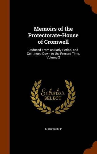 Memoirs of the Protectorate-House of Cromwell: Deduced From an Early Period, and Continued Down to the Present Time, Volume 2 PDF