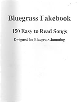 bluegrass fakebook  Bluegrass Fakebook: 150 Easy to Read Songs Designed for Bluegrass ...