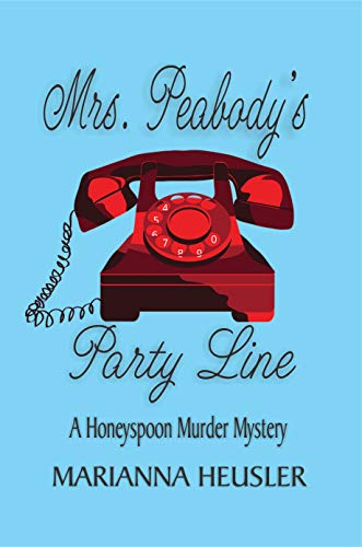 Mrs. Peabody's Party Line: A Honeyspoon Murder Mystery (Honeyspoon Murder Mysteries Book 1)