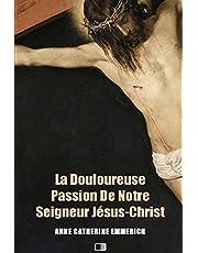 La Douloureuse Passion de Notre Seigneur Jésus-Christ: Précédé de LA DERNIÈRE CÈNE DE N.-S. JÉSUS-CHRIST