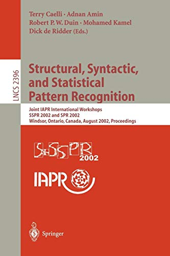 Structural, Syntactic, and Statistical Pattern Recognition: Joint IAPR International Workshops SSPR 2002 and SPR 2002, Windsor, Ontario, Canada, ... (Lecture Notes in Computer ()