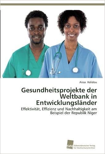 gesundheitsprojekte der weltbank in entwicklungslnder effektivitt effizienz und nachhaltigkeit am beispiel der republik niger german edition german - Entwicklungslander Beispiele
