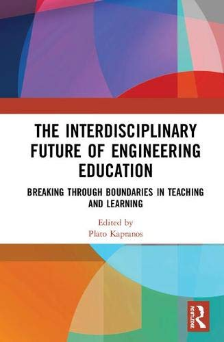 The Interdisciplinary Future of Engineering Education: Breaking Through Boundaries in Teaching and Learning