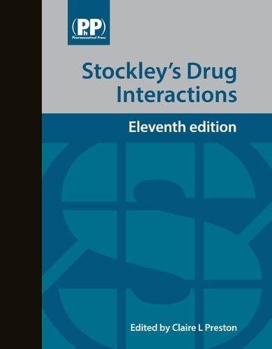 Stockley's Drug Interactions: A Source Book of Interactions, Their Mechanisms, Clinical Importance and Management