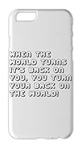 When the world turns it's back on you, you turn your back Iphone 6 plus case