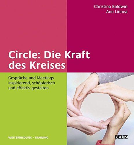 Circle: Die Kraft des Kreises: Gespräche und Meetings inspirierend, schöpferisch und effektiv gestalten (Beltz Weiterbildung) Gebundenes Buch – 11. September 2014 Christine Baldwin Ann Linnea 3407365578 Andragogik