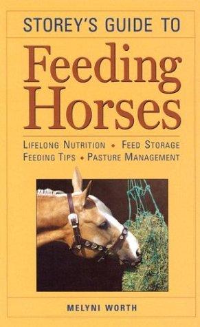 Storey's Guide to Feeding Horses: Lifelong Nutrition, Feed Storage, Feeding Tips, Pasture Management (Storey Animal Hand