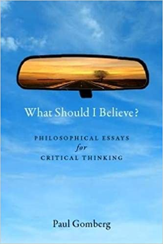 com what should i believe philosophical essays for  philosophical essays for critical thinking 9781554810130 paul gomberg books
