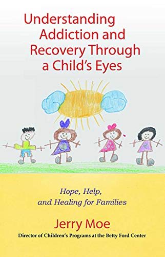 - Understanding Addiction and Recovery Through a Child's Eyes: Hope, Help, and Healing for Families