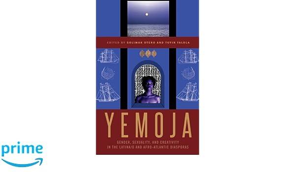 Yemoja: Gender, Sexuality, and Creativity in the Latina/o and Afro-Atlantic Diasporas
