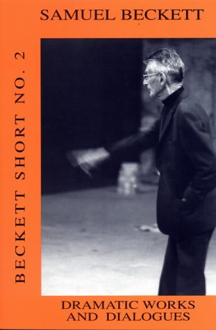 Dramatic Works and Dialogues (Beckett Short No. 2) (Vol 2)