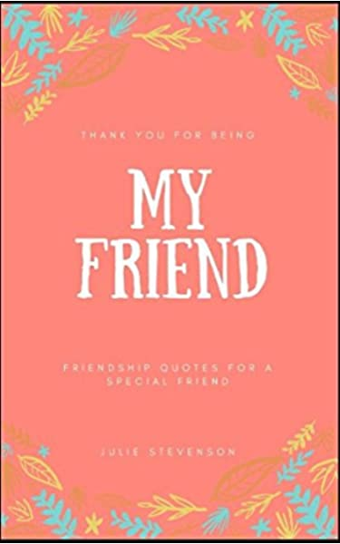Thank You For Being My Friend Friendship Quotes For A Special Friend Stevenson Julie 9781980770282 Amazon Com Books