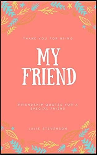 thank you for being my friend friendship quotes for a special friend julie stevenson 9781980770282 amazoncom books