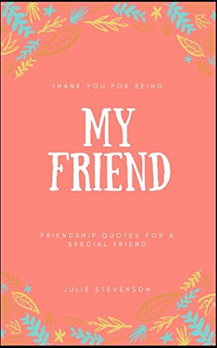 Thank You For Being My Friend Friendship Quotes For A Special