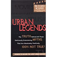 Urban Legends: The Truth Behind All Those Deliciously Entertaining Myths That are Absolutely Positively 100% Not True: The Truth Behind All Those ... Positively, 100 Per Cent Not True!