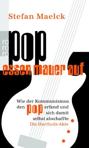 pop-essen-mauer-auf-wie-der-kommunismus-den-pop-erfand-und-sich-damit-selbst-abschaffte-die-hartholz-akte