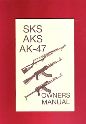 sks aks ak 47 owner s manual aks and ak 47 manufacturer sks rh amazon com russian sks owners manual chinese sks owners manual