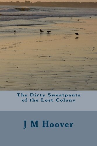The Dirty Sweatpants of the Lost Colony (Pants Treasure Beach)
