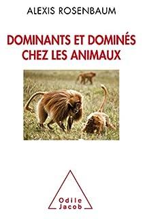 Dominants et dominés chez les animaux : Petite sociologie des hierarchies animales par Rosenbaum