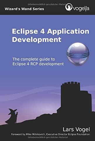 Eclipse 4 Application Development: The complete guide to Eclipse 4 RCP development (Volume 1) by Lars Vogel (Eclipse Rcp 4)