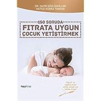 150 Soruda Fıtrata Uygun Çocuk Yetiştirmek: Hayırlı ve sağlıklı evlat sahibi olmak için rehber kitap!