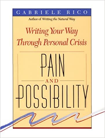 Pain and Possibility: Writing Your Way Through Personal Crisis