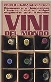 Vini del mondo. Conoscere e riconoscere i terroir, i vini e i vitigni migliori di tutto il mondo. Ediz. illustrata