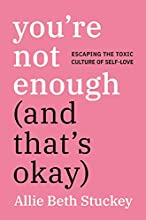 You're Not Enough (And That's OK): Escaping the Toxic Culture of Self-Love