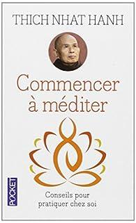 Commencer à méditer par Thich Nhat Hanh