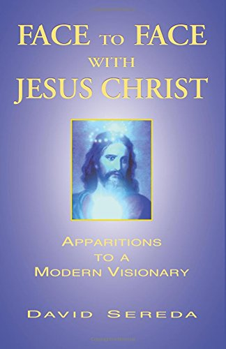 Face to Face With Jesus Christ: Apparitions to a Modern Visionary PDF