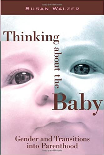 Thinking About the Baby: Gender and Transitions into Parenthood (Women in the Political Economy)