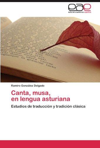 Canta, musa,   en lengua asturiana: Estudios de traducción y tradición clásica (Spanish Edition)