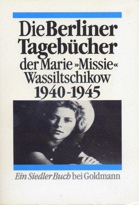 Die Berliner Tagebücher der Marie (Missie) Wassiltschikow 1940-1945 Taschenbuch – September 1995 Marie Wassiltschikow Goldmann 3442128056 0915-WS1601-A04010-3442128056
