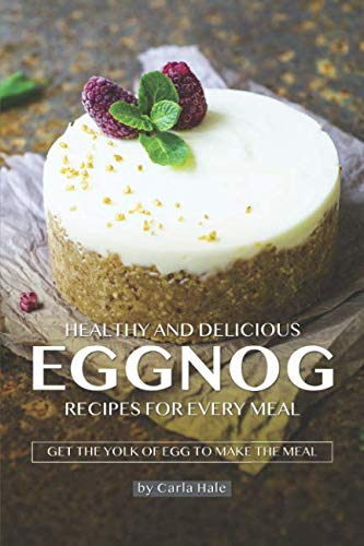 Eggnog Liqueur - Healthy and Delicious Eggnog Recipes for Every Meal: Get the Yolk of Egg to Make the Meal