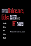 Barbershops, Bibles, and BET: Everyday Talk and Black Political Thought
