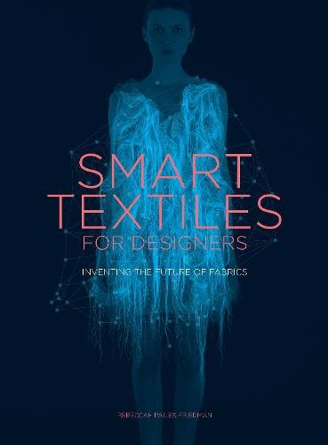 Smart Textiles for Designers: Inventing the Future of Fabrics