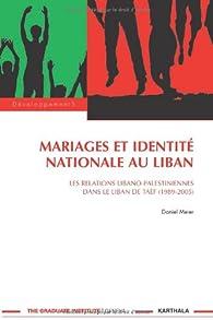 Mariages et idendité nationale au Liban : Les relations libano-palestiniennes dans le Liban de Taëf (1989-2005) par Daniel Meier