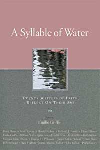 Syllable of Water: Twenty Writers of Faith Reflect On Their Art